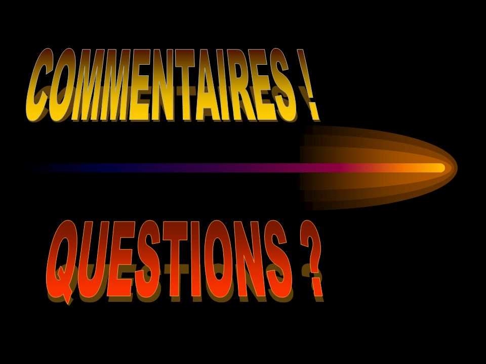 COMMENTAIRES ! QUESTIONS