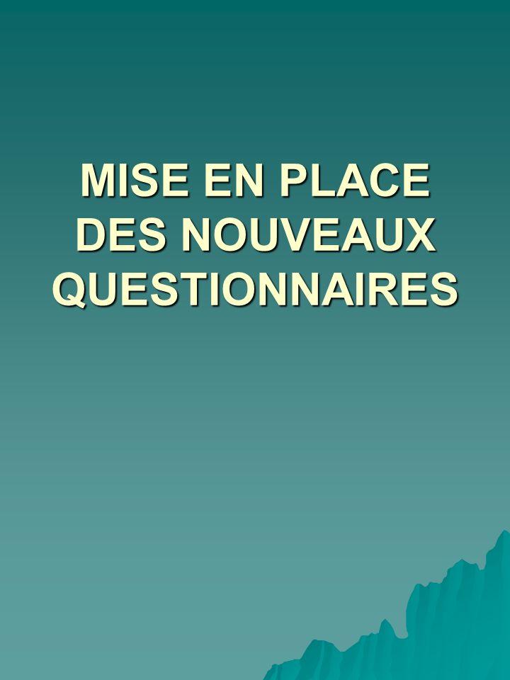MISE EN PLACE DES NOUVEAUX QUESTIONNAIRES