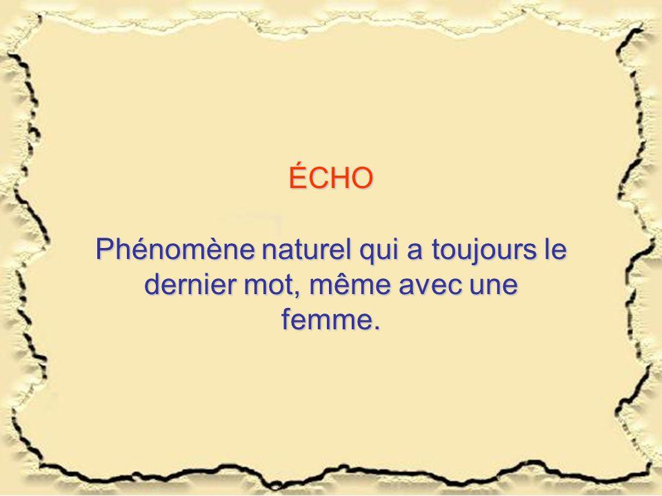 ÉCHO Phénomène naturel qui a toujours le dernier mot, même avec une femme.