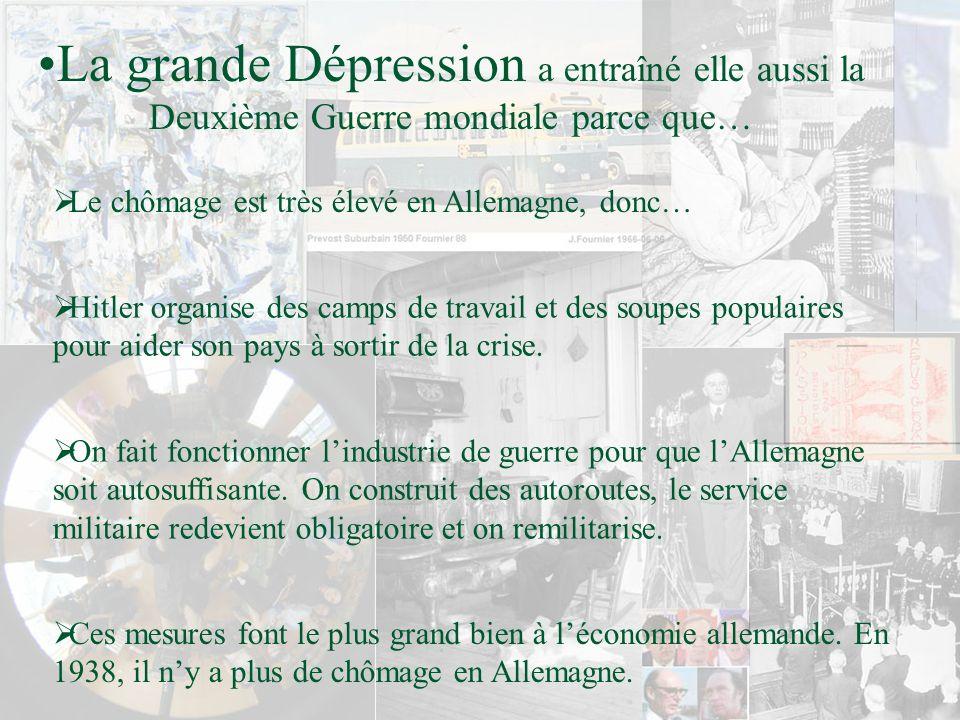 La grande Dépression a entraîné elle aussi la Deuxième Guerre mondiale parce que…