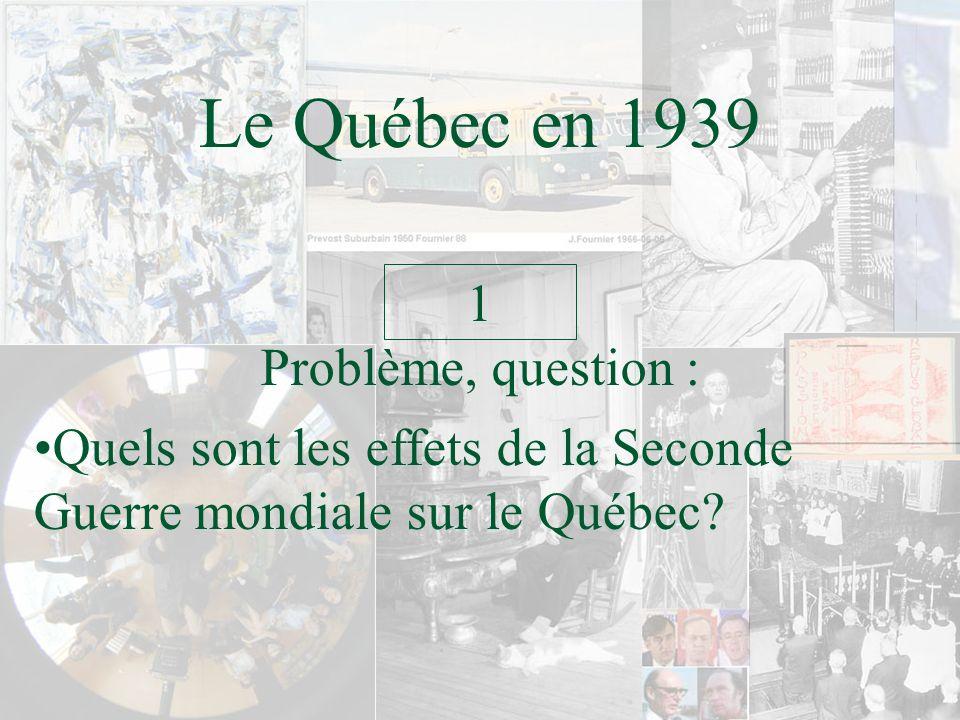 Le Québec en 1939 1 Problème, question :