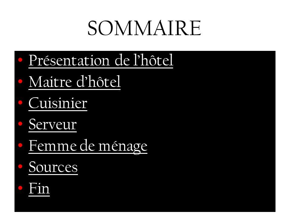 SOMMAIRE Présentation de l'hôtel Maitre d'hôtel Cuisinier Serveur Femme de ménage Sources Fin
