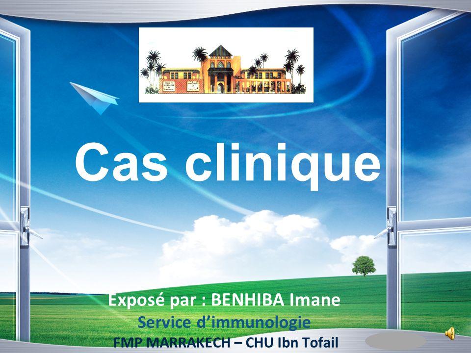 Cas clinique Exposé par : BENHIBA Imane Service d'immunologie