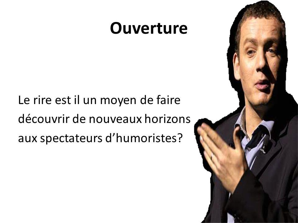 Ouverture Le rire est il un moyen de faire découvrir de nouveaux horizons aux spectateurs d'humoristes.