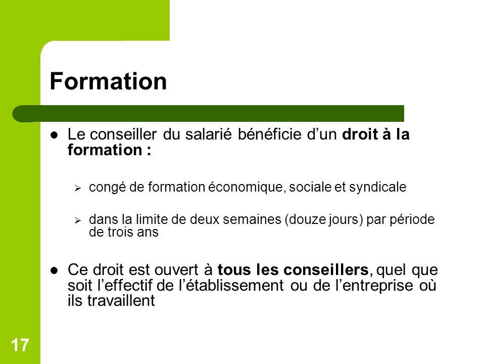 Formation Le conseiller du salarié bénéficie d'un droit à la formation : congé de formation économique, sociale et syndicale.