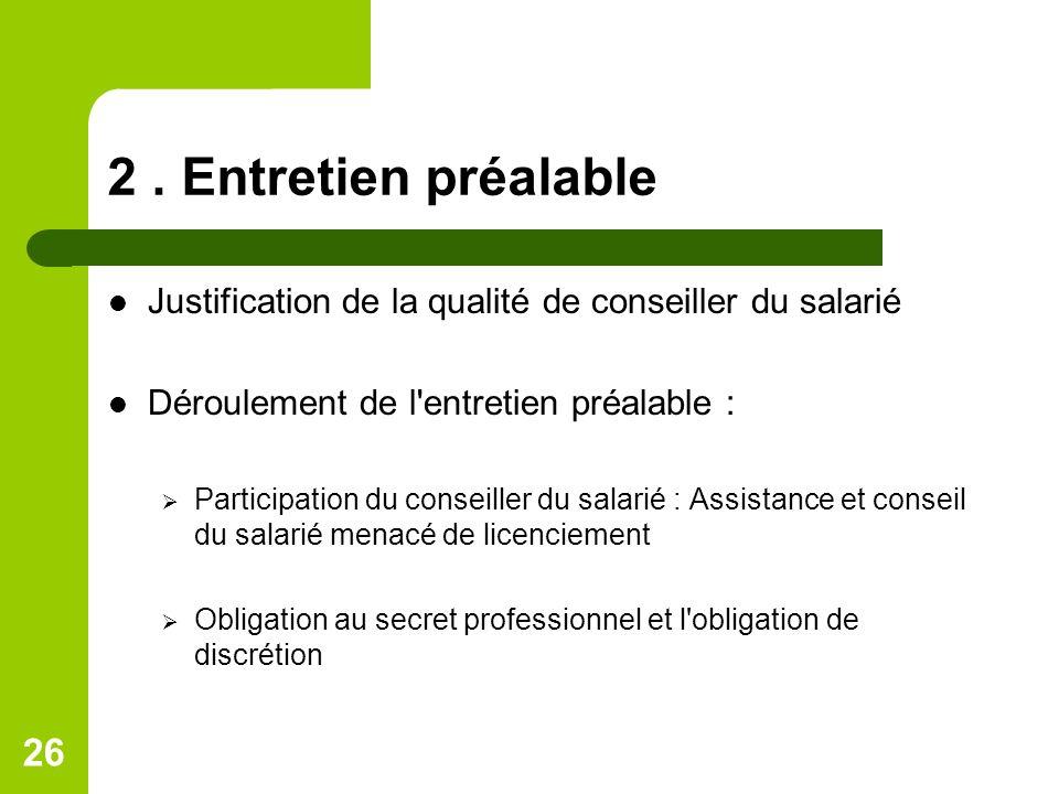 2 . Entretien préalable Justification de la qualité de conseiller du salarié. Déroulement de l entretien préalable :