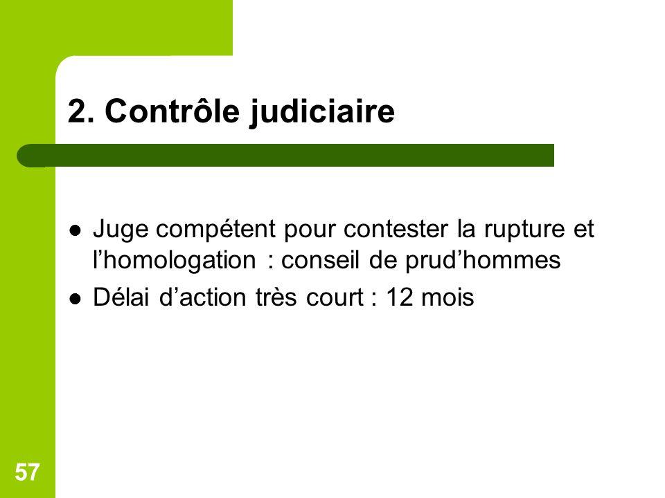 2. Contrôle judiciaire Juge compétent pour contester la rupture et l'homologation : conseil de prud'hommes.