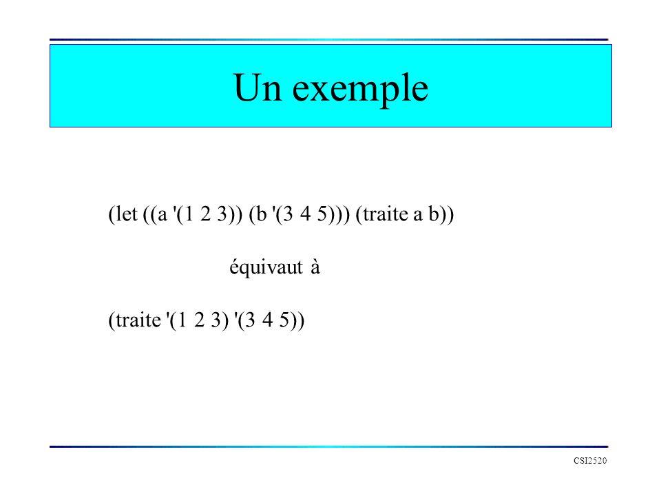 Un exemple (let ((a (1 2 3)) (b (3 4 5))) (traite a b)) équivaut à