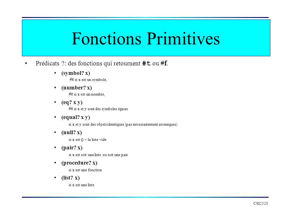 Fonctions Primitives Prédicats : des fonctions qui retournent #t ou #f. (symbol x) #t si x est un symbole,