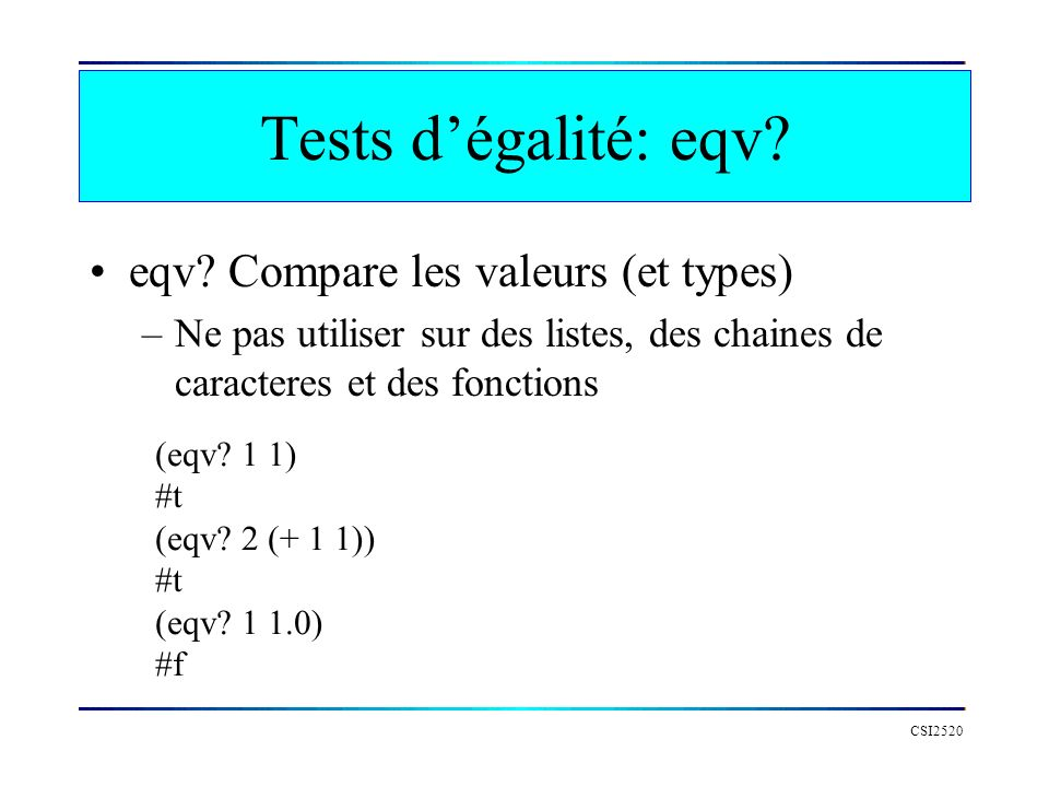 Tests d'égalité: eqv eqv Compare les valeurs (et types)