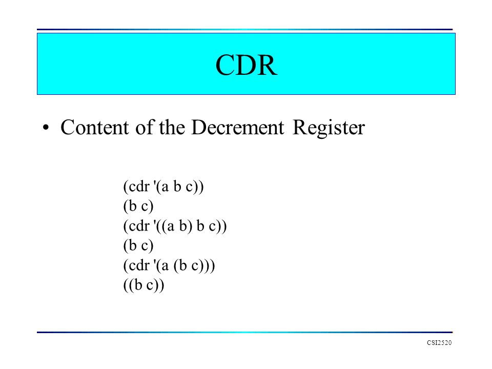 CDR Content of the Decrement Register (cdr (a b c)) (b c)