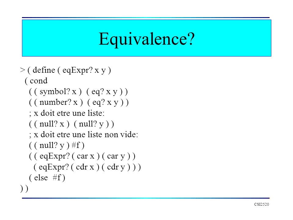 Equivalence > ( define ( eqExpr x y ) ( cond