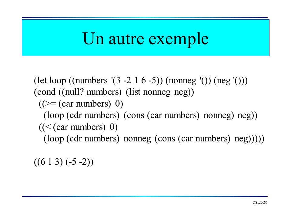 Un autre exemple (let loop ((numbers (3 -2 1 6 -5)) (nonneg ()) (neg ())) (cond ((null numbers) (list nonneg neg))