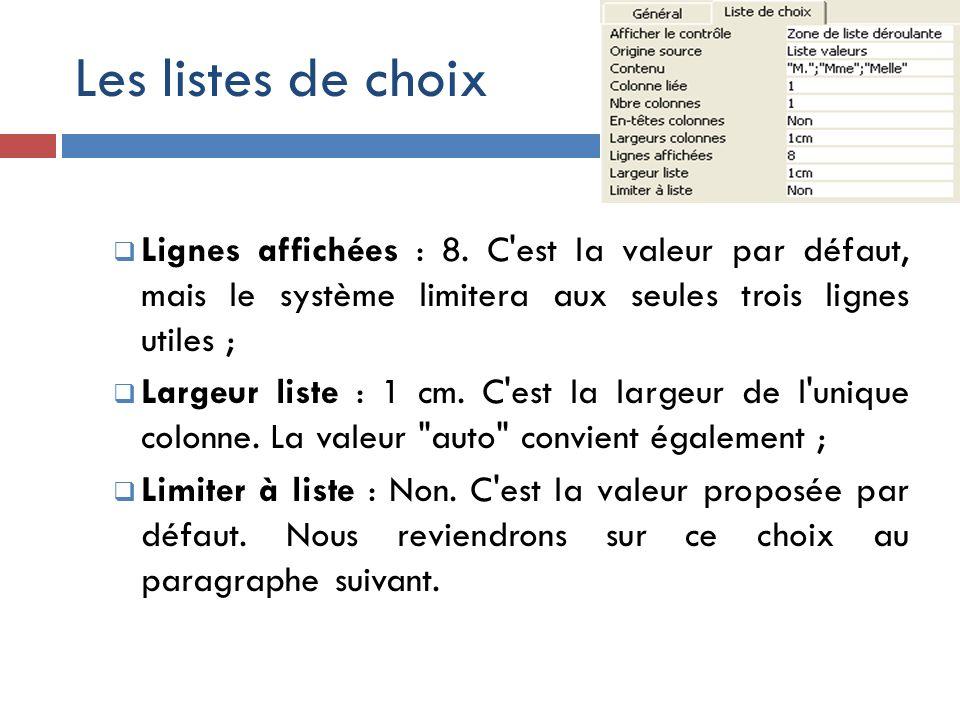 Les listes de choix Lignes affichées : 8. C est la valeur par défaut, mais le système limitera aux seules trois lignes utiles ;