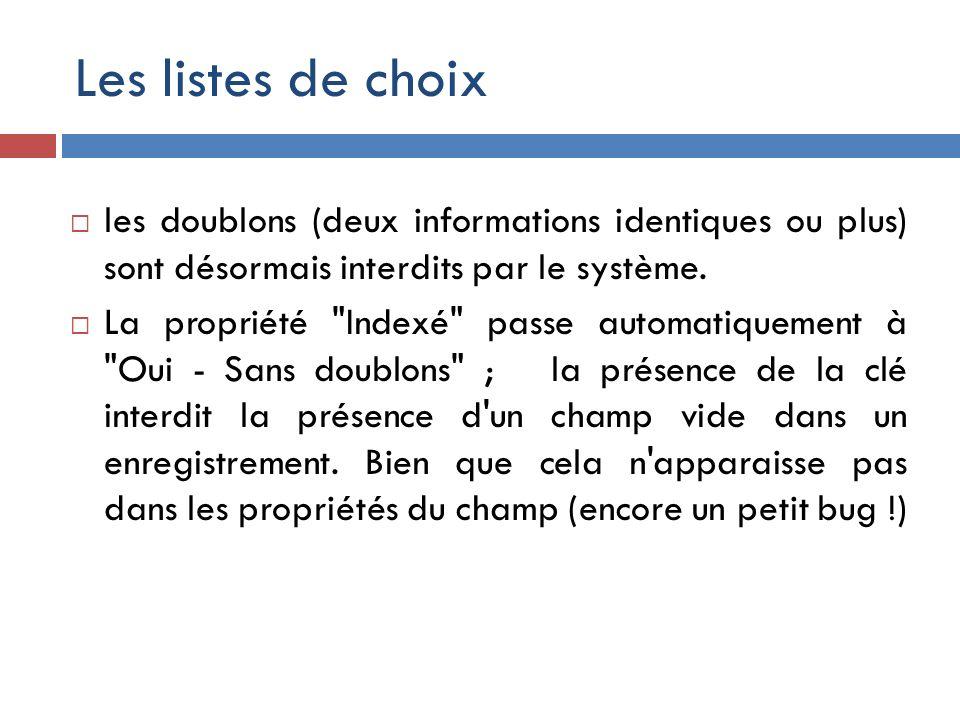 Les listes de choix les doublons (deux informations identiques ou plus) sont désormais interdits par le système.