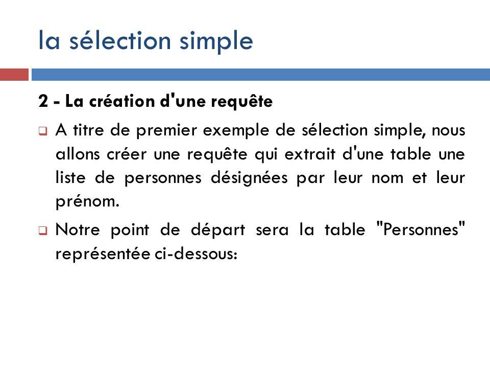 la sélection simple 2 - La création d une requête