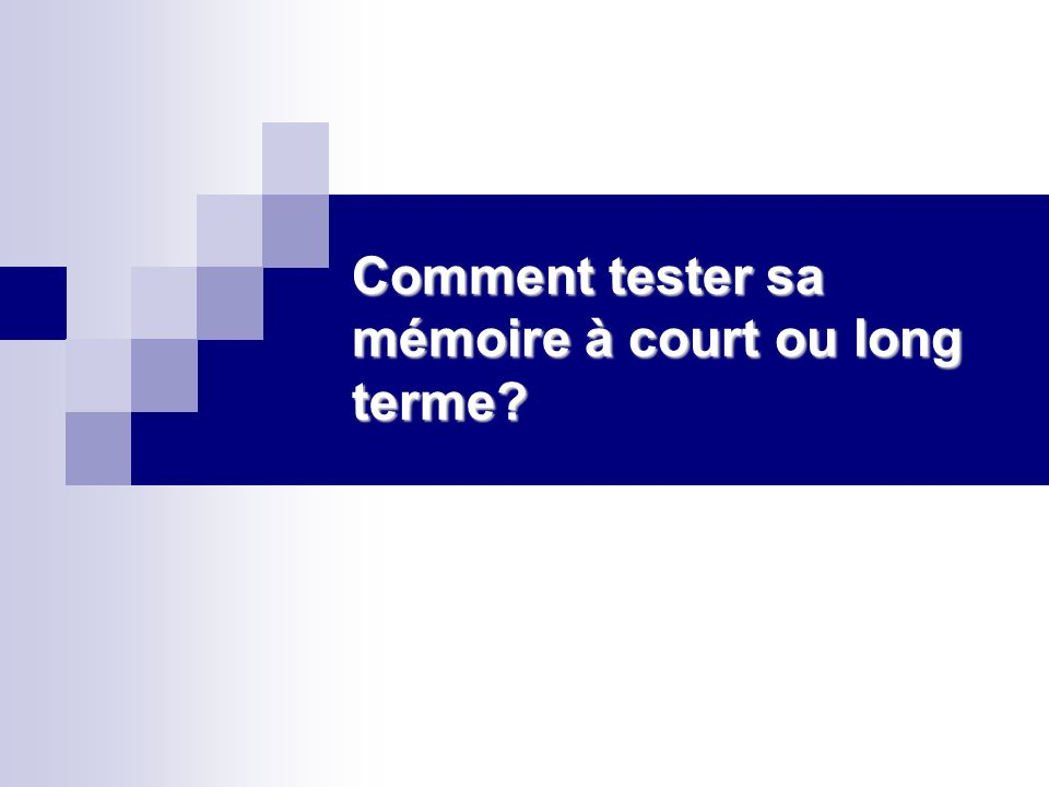 Comment tester sa mémoire à court ou long terme