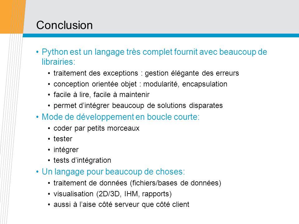 Conclusion Python est un langage très complet fournit avec beaucoup de librairies: traitement des exceptions : gestion élégante des erreurs.