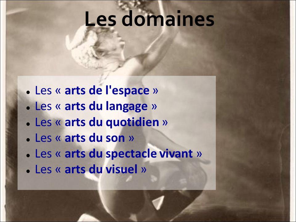 Les domaines Les « arts de l espace » Les « arts du langage »