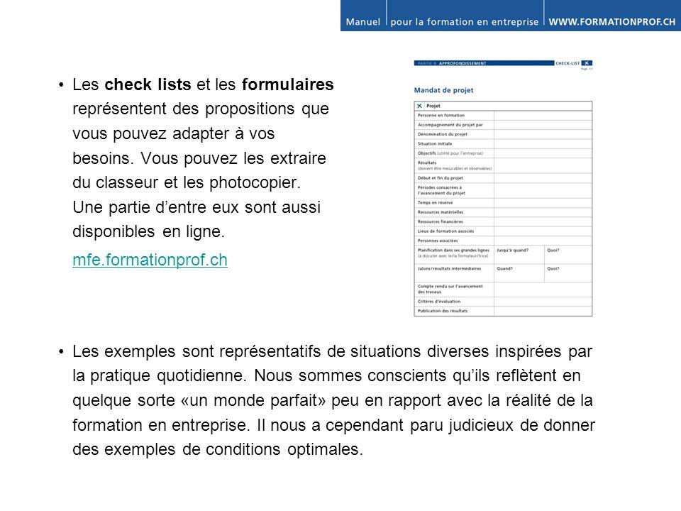 Les check lists et les formulaires représentent des propositions que vous pouvez adapter à vos besoins. Vous pouvez les extraire du classeur et les photocopier. Une partie d'entre eux sont aussi disponibles en ligne.