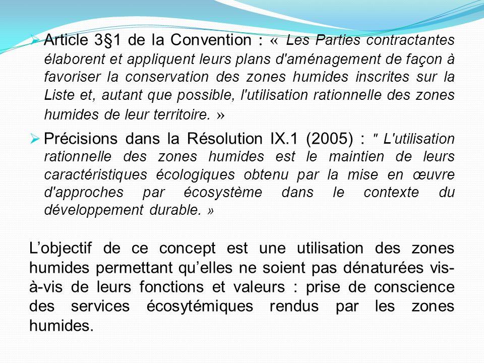 Article 3§1 de la Convention : « Les Parties contractantes élaborent et appliquent leurs plans d aménagement de façon à favoriser la conservation des zones humides inscrites sur la Liste et, autant que possible, l utilisation rationnelle des zones humides de leur territoire. »