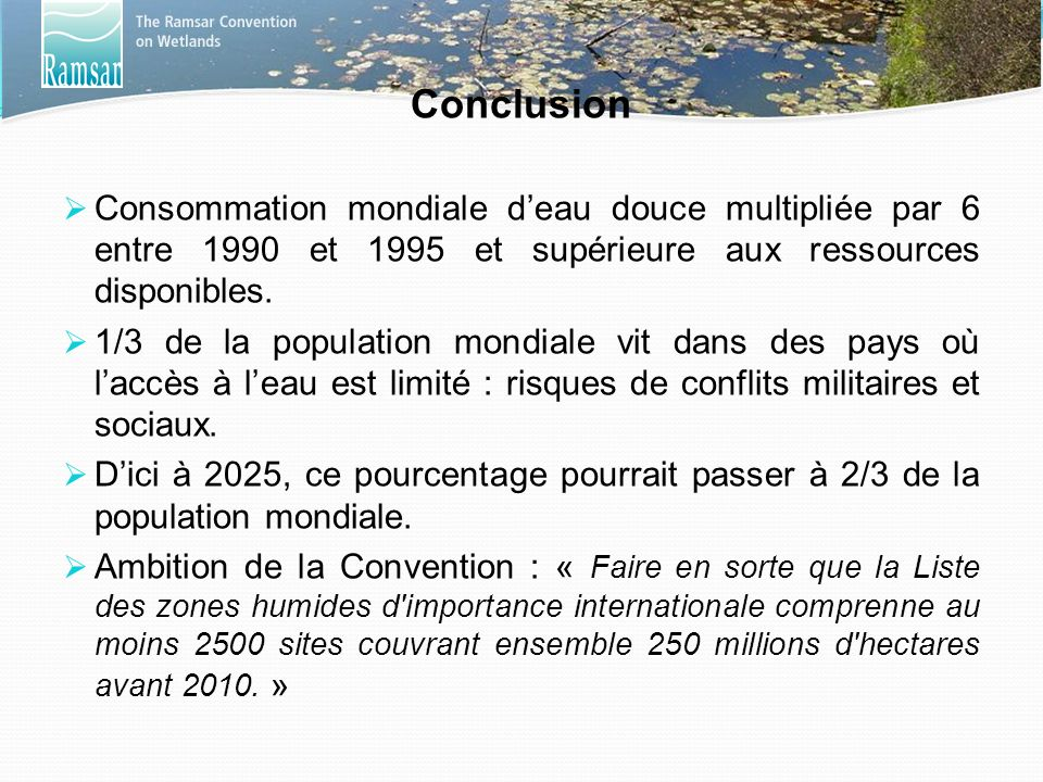 Conclusion Consommation mondiale d'eau douce multipliée par 6 entre 1990 et 1995 et supérieure aux ressources disponibles.