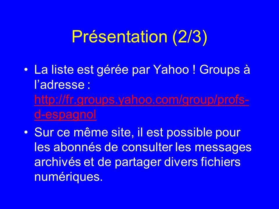 Présentation (2/3) La liste est gérée par Yahoo ! Groups à l'adresse : http://fr.groups.yahoo.com/group/profs-d-espagnol.