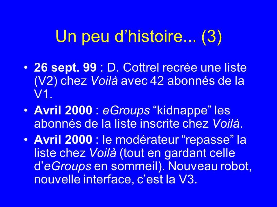 Un peu d'histoire... (3) 26 sept. 99 : D. Cottrel recrée une liste (V2) chez Voilà avec 42 abonnés de la V1.