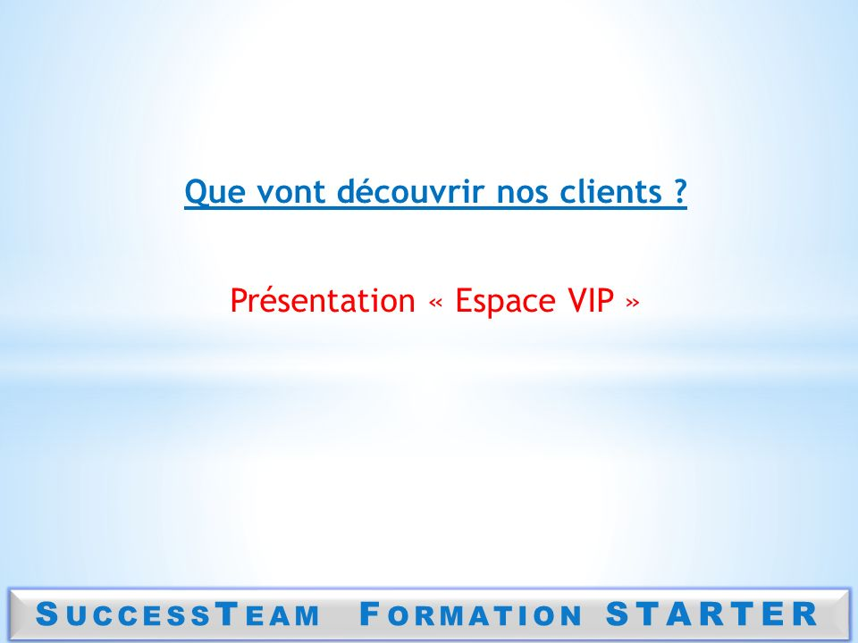Que vont découvrir nos clients SuccessTeam Formation STARTER