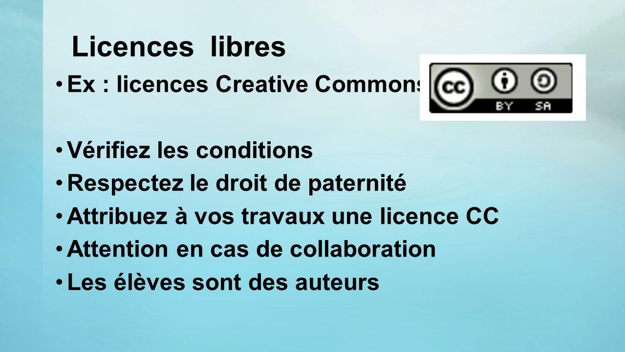 Licences libres Ex : licences Creative Commons Vérifiez les conditions