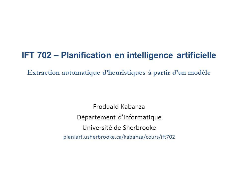 IFT 702 – Planification en intelligence artificielle Extraction automatique d'heuristiques à partir d'un modèle