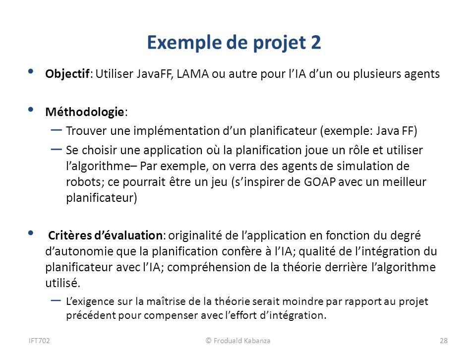 jeudi 30 mars 2017 Exemple de projet 2. Objectif: Utiliser JavaFF, LAMA ou autre pour l'IA d'un ou plusieurs agents.