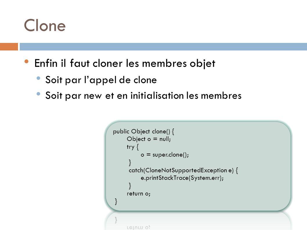 Clone Enfin il faut cloner les membres objet Soit par l'appel de clone