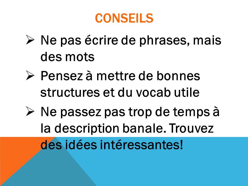 CONSEILS Ne pas écrire de phrases, mais des mots. Pensez à mettre de bonnes structures et du vocab utile.