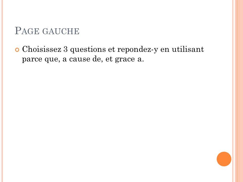 Page gauche Choisissez 3 questions et repondez-y en utilisant parce que, a cause de, et grace a.