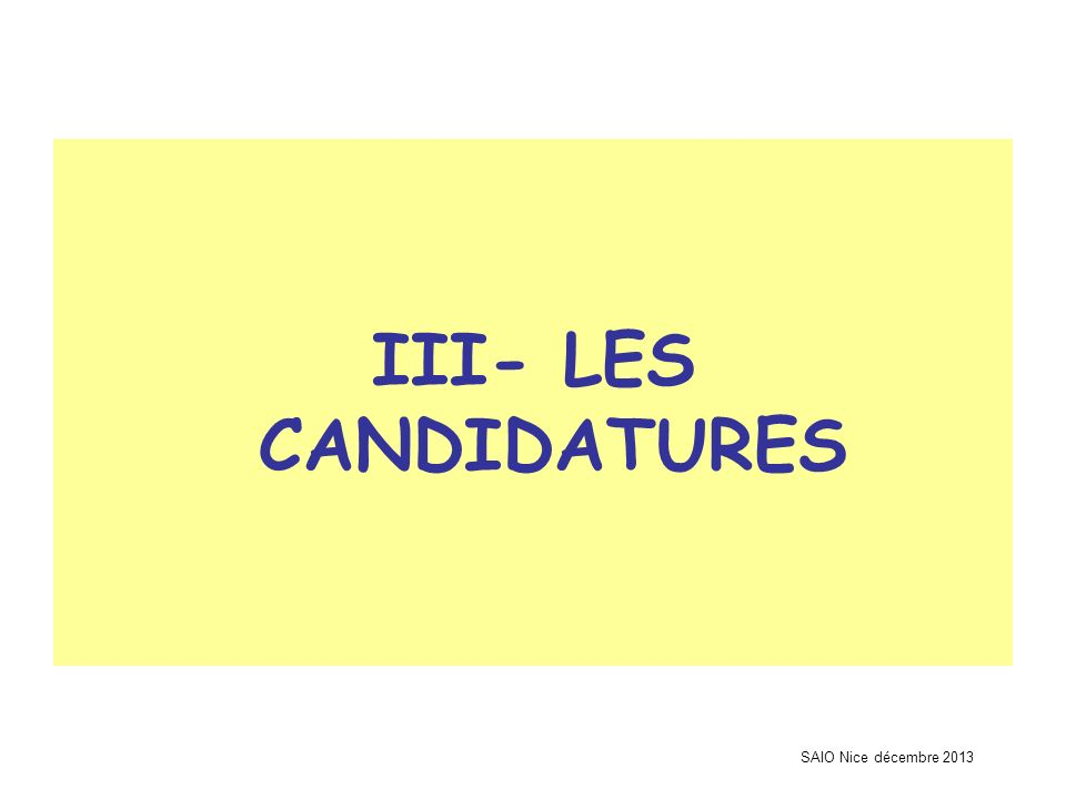 III- LES CANDIDATURES SAIO Nice décembre 2013
