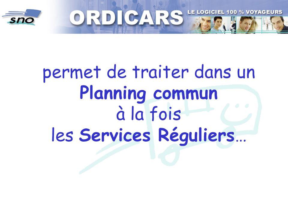 permet de traiter dans un Planning commun à la fois les Services Réguliers…