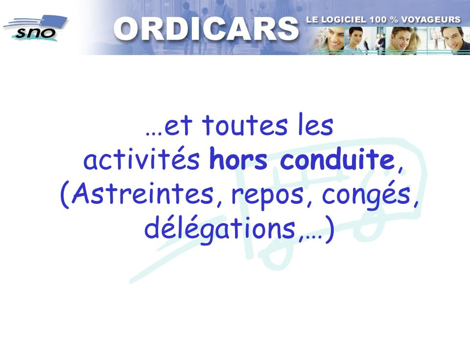 …et toutes les activités hors conduite, (Astreintes, repos, congés, délégations,…)