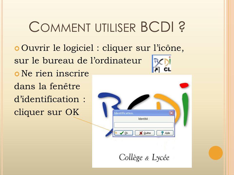 Comment utiliser BCDI Ouvrir le logiciel : cliquer sur l'icône,