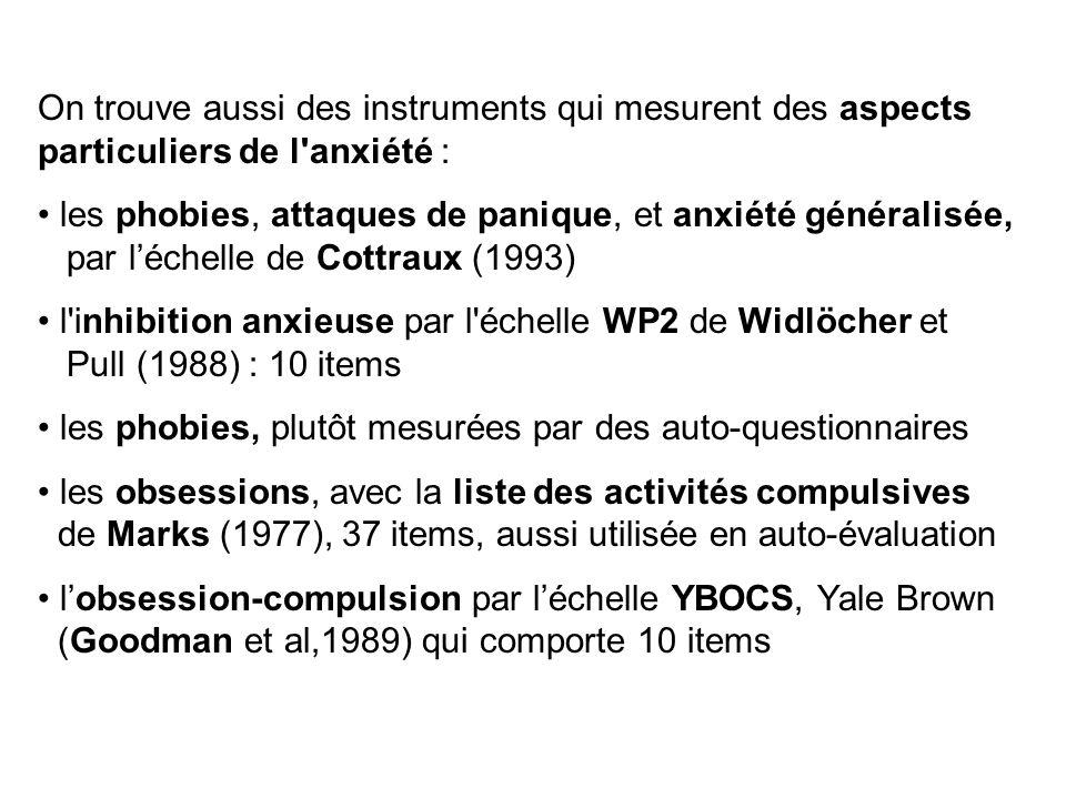 On trouve aussi des instruments qui mesurent des aspects particuliers de l anxiété :