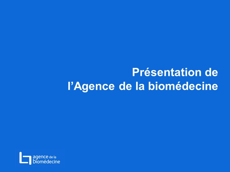 Présentation de l'Agence de la biomédecine