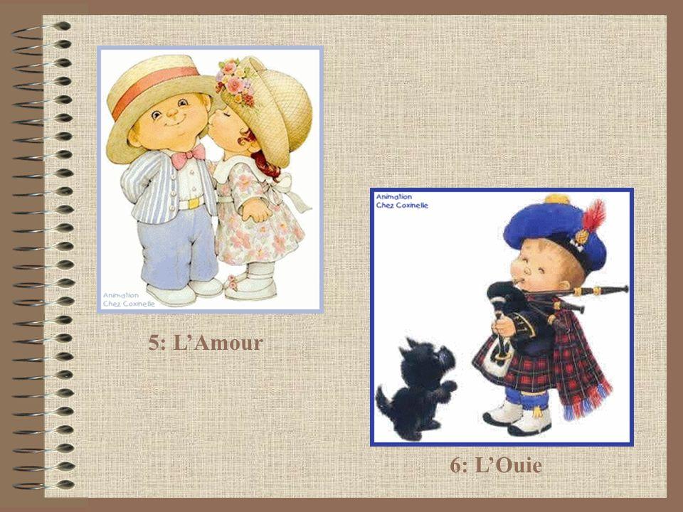 5: L'Amour 6: L'Ouie