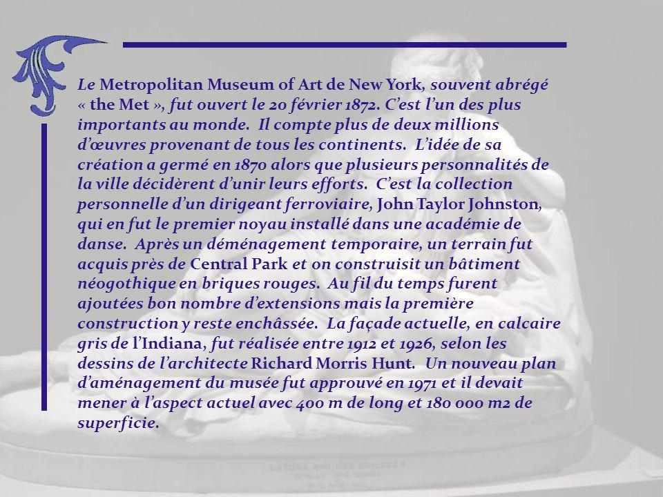 Le Metropolitan Museum of Art de New York, souvent abrégé « the Met », fut ouvert le 20 février 1872.