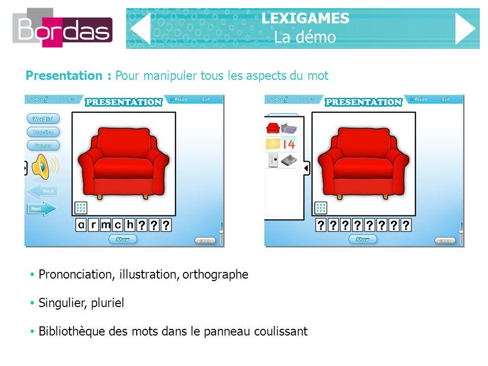 LEXIGAMES La démo Presentation : Pour manipuler tous les aspects du mot.  Prononciation, illustration, orthographe.