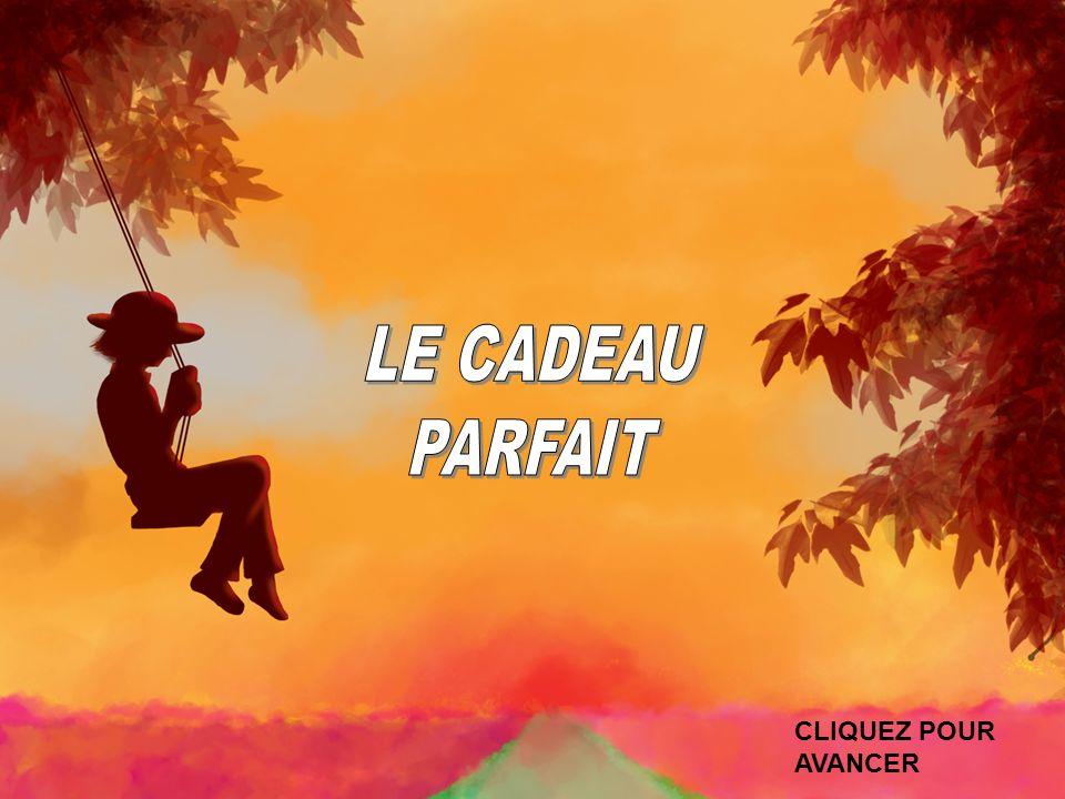 LE CADEAU PARFAIT CLIQUEZ POUR AVANCER
