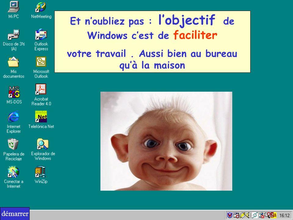 Et n'oubliez pas : l'objectif de Windows c'est de faciliter