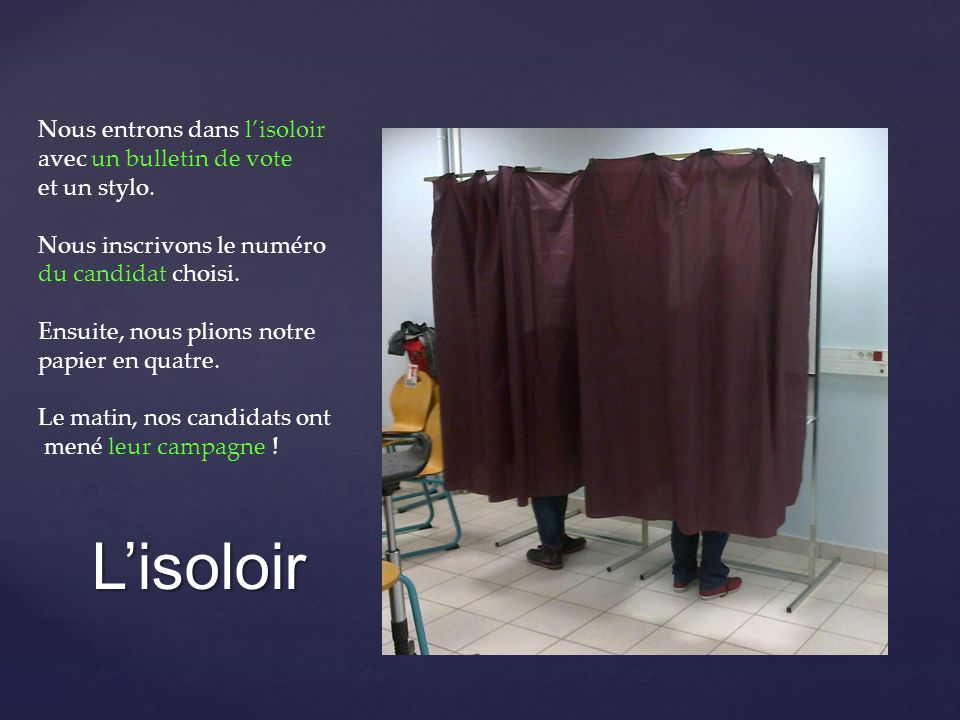 L'isoloir Nous entrons dans l'isoloir avec un bulletin de vote