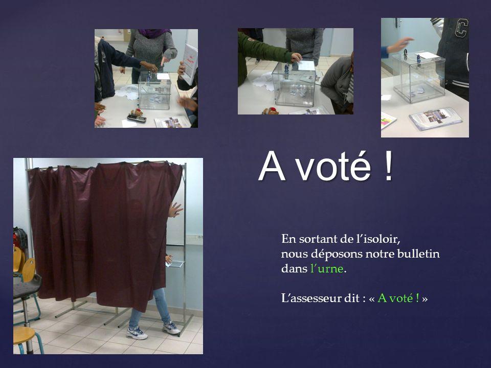 A voté ! En sortant de l'isoloir, nous déposons notre bulletin