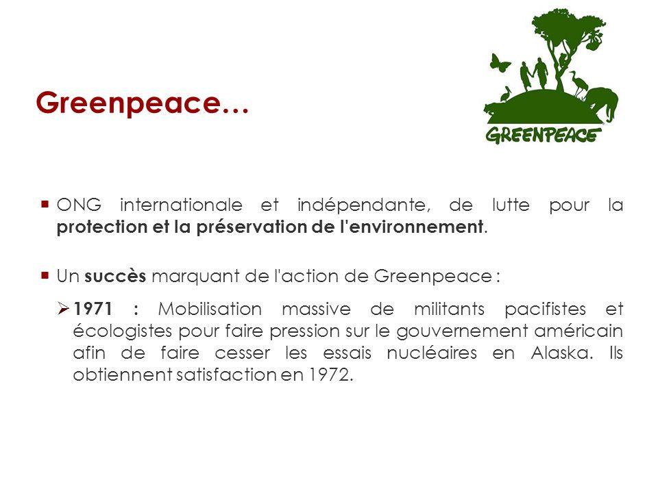 Greenpeace… ONG internationale et indépendante, de lutte pour la protection et la préservation de l environnement.