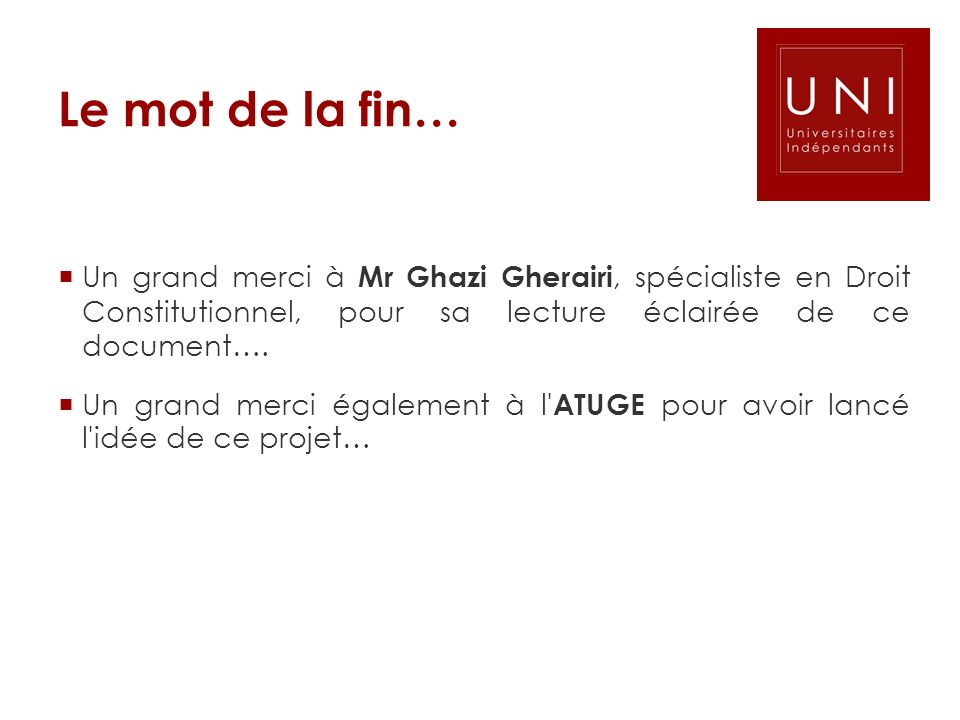 Le mot de la fin… Un grand merci à Mr Ghazi Gherairi, spécialiste en Droit Constitutionnel, pour sa lecture éclairée de ce document….